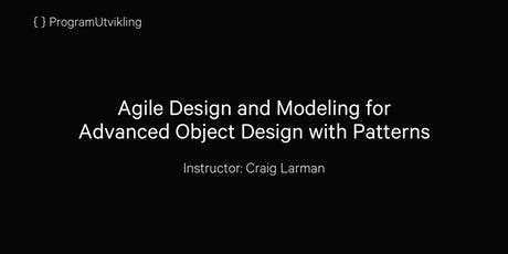 Agile Design and Modeling for Advanced Object Design with Patterns - 22-25 October 2019 tickets