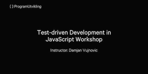 Test-driven Development in JavaScript Workshop - 29-30 August 2019