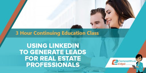 3 Hour CE : Using LinkedIn to Generate Leads for Real Estate Professionals