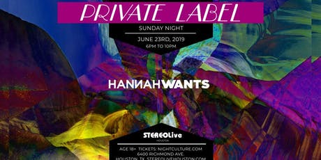 Private Label Presents: Hannah Wants - Houston tickets