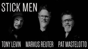Stick Men featuring Members of King Crimson: Tony Levin, Pat Mastelotto with Markus Reuter