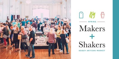 Spring Makers + Shakers: Boozy Artisan Market 2019