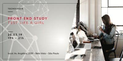 Front End Study - Test like a girl