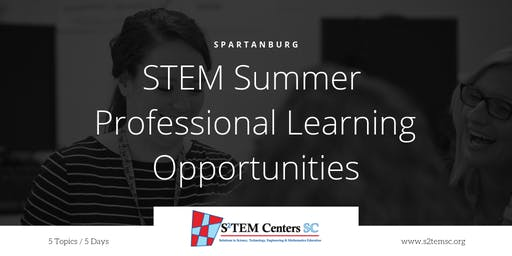 2019 STEM Summer Professional Learning Opportunities - 5 Topics / 5 Days (Spartanburg)