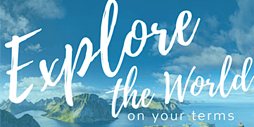 Explore the World on YOUR Terms