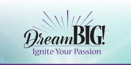 Dream BIG! Ignite Your Passion tickets
