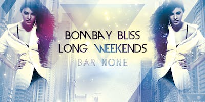 Bombay Bliss Long Weekends at Bar None Nightclub