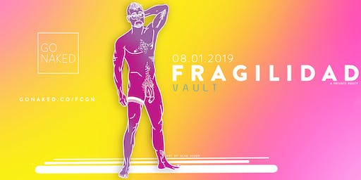 FRAGILIDAD / FCGN by GO NAKED