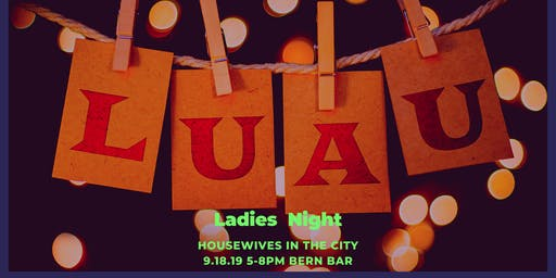 Ladies Networking Night Out: Luau Style! @The Bern Bar 9.18.19