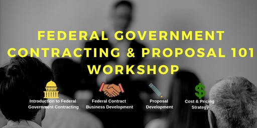 Federal Government Contracting and Proposal 101 Workshop