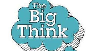 The Big Think - Drop-in Sessions