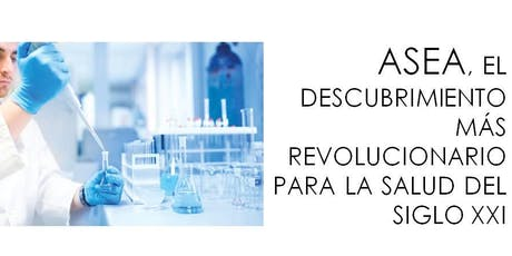 20 Julio 2019 en BARCELONA: ASEA, EL DESCUBRIMIENTO PARA LA SALUD MÁS REVOLUCIONARIO DEL SIGLO XXI entradas