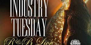 INDUSTRY TUESDAYS R&B LIVE!!!