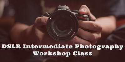 DSLR Intermediate Photography Workshop Class