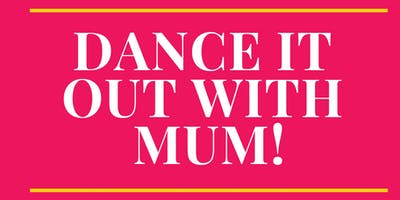 Dance It Out With Mum!