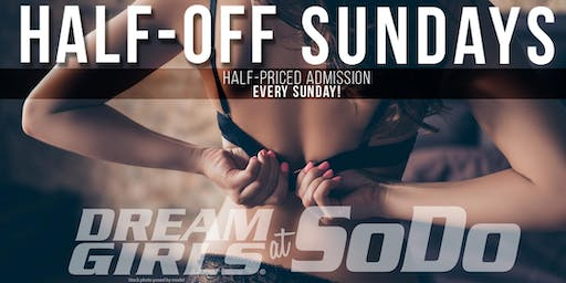 Half-Off Sundays at Dream Girls SoDo!