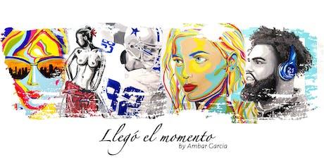 Art Exhibit: Llegó el Momento by Ambar Garcia tickets