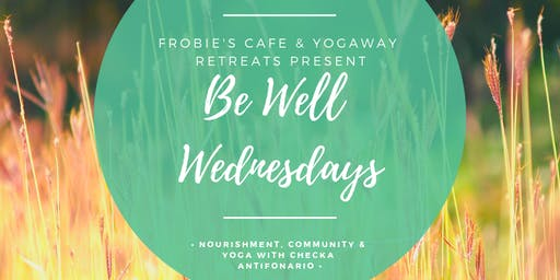 JULY 3 - Be Well Wednesday at Frobie's Cafe
