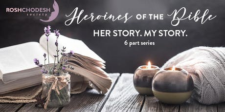 Heroines of the Bible: Her Story - My Story. A Monthly Class for Women. tickets