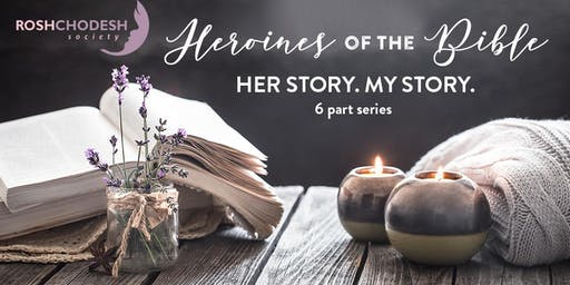 Heroines of the Bible: Her Story - My Story. A Monthly Class for Women.
