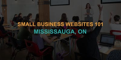 Small Business Websites 101: Mississauga workshop