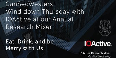 IOActive Research Mixer at CanSecWest 2019