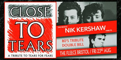 Close To Tears (Tears For Fears tribute) + The Riddle (Nik Kershaw tribute) tickets