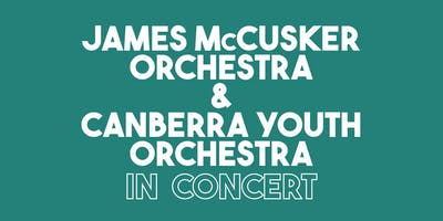 James McCusker Orchestra + Canberra Youth Orchestra in Concert