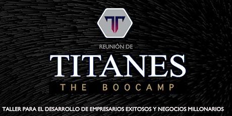 REUNIÓN DE TITANES | BOOTCAMP | APRENDE A CREAR UN NEGOCIO MILLONARIO boletos