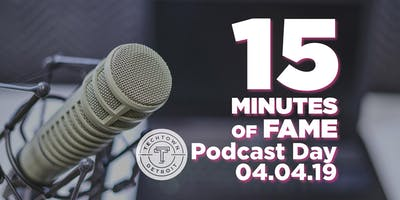 15 Minutes of Fame: Podcast Day @ TechTown