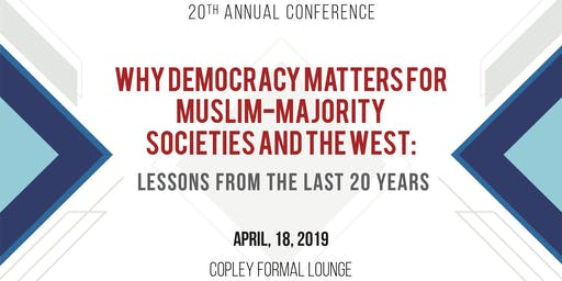 CSID's 20th Annual Conference: Why Democracy Matters for Muslim-Majority Societies and the West: Lessons from the Last 20 Years