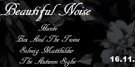 Beautiful Noise - Hante (F) + Box And The Twins + Solveig Matthildur (ISL) + The Autumn Sigh Tickets