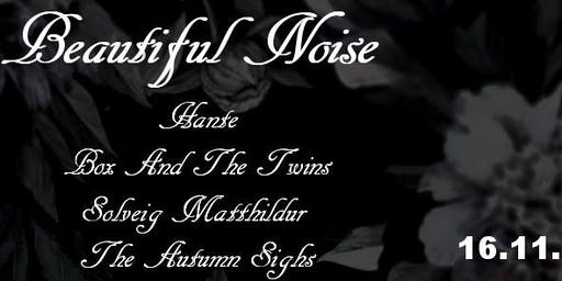 Beautiful Noise - Tba + Box And The Twins + Solveig Matthildur (ISL) + The Autumn Sigh