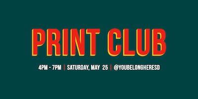 Print Club - Saturday, May 25