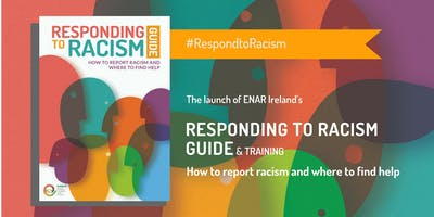 LAUNCH OF 'RESPONDING TO RACISM GUIDE: HOW TO REPORT RACISM & WHERE TO FIND HELP' PUBLICATION & TRAINING