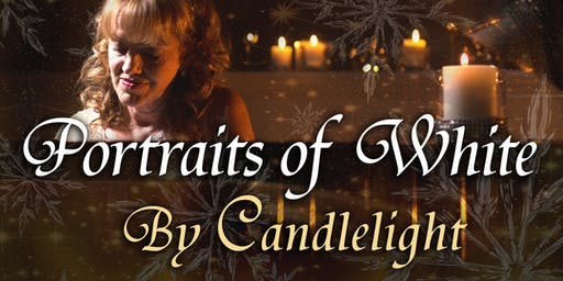 PORTRAITS OF WHITE BY CANDLELIGHT FRIDAY 7PM CONCERT