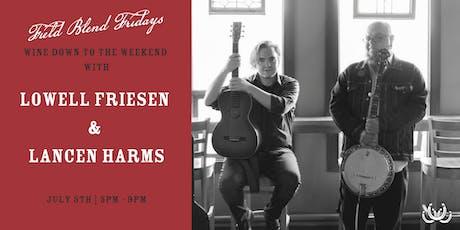 Field Blend Fridays with Lowell Friesen & Lancen Harms tickets