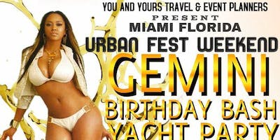 2019 GEMINI BIRTHDAY BASH YACHT PARTY -  MEMORIAL DAY WEEKEND-URBAN FEST /  Saturday, May 25, 2019 at 9:00 PM - Sunday, May 26, 2019 at 1:00 AM (EDT) Miami, FL