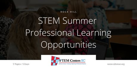 2019 STEM Summer Professional Learning Opportunities - 5 Topics / 5 Days (Rock Hill) tickets