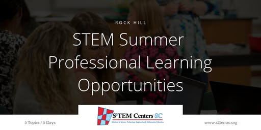 2019 STEM Summer Professional Learning Opportunities - 5 Topics / 5 Days (Rock Hill)
