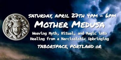 Mother Medusa: Myth, Ritual & Magical Healing of a Narcissistic Upbringing