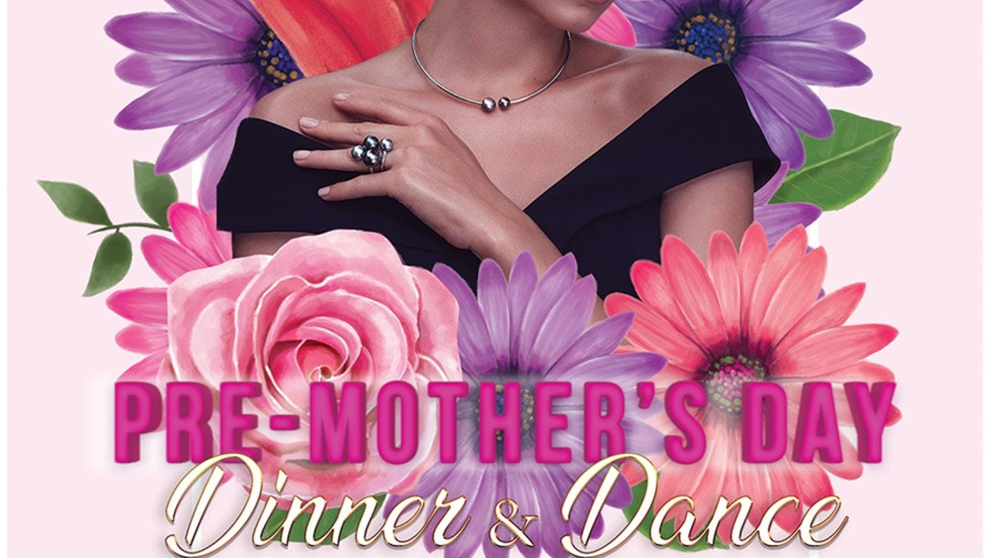 Pre Mothers Day Dinner and Dance Tickets $85.