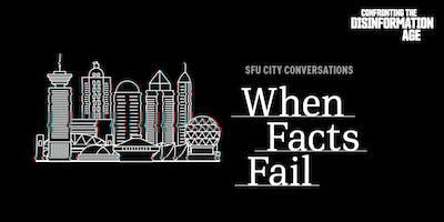 SFU City Conversations: When Facts Fail