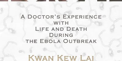 Lest We Forget: A Doctor's Experience with Life & Death During the Ebola Outbreak with Dr. Kwan Kew Lai