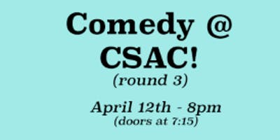 Comedy @ CSAC (round 3)