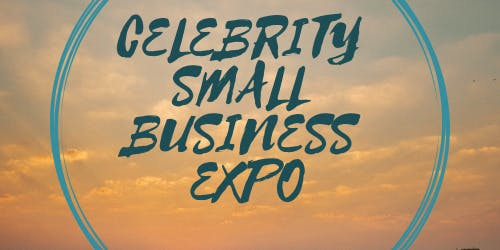 CELEBRITY SMALL BUSINESS & TECHNOLOGY EXPO