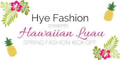 Hawaiian Luau - Spring 2019 Fashion Kickoff!