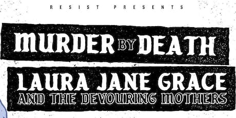 MURDER BY DEATH + LAURA JANE GRACE & THE DEVOURING MOTHERS tickets