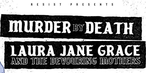 MURDER BY DEATH + LAURA JANE GRACE & THE DEVOURING MOTHERS