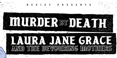 MURDER BY DEATH (USA) + LAURA JANE GRACE & THE DEVOURING MOTHERS (USA)